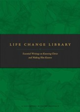Life Change Library: Essential Writings on Knowing Christ and Making Him Known