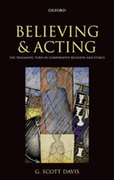 Believing and Acting: The Pragmatic Turn in Comparative Religion and Ethics