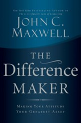 The Difference Maker: Making Your Attitude Your Greatest Asset - eBook