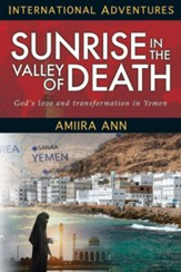 Sunrise in the Valley of Death: God's Love and Transformation in Yemen