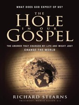 The Hole in Our Gospel: What does God expect of Us? The Answer that Changed my Life and Might Just Change the World - eBook