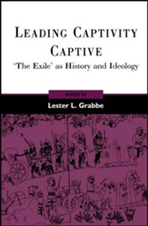 Leading Captivity Captive: 'The Exile' as History and Ideology