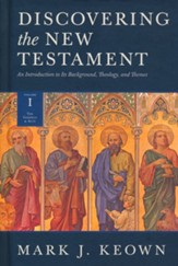 Discovering the New Testament: An Introduction to its Background, Theology, and Themes (Vol 1, The Gospels and Acts)