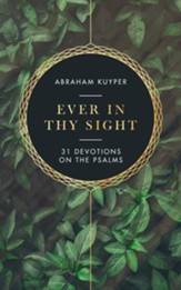 Ever in Thy Sight: 31 Devotions on the Psalms