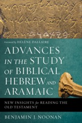 Advances in the Study of Biblical Hebrew and Aramaic: New Insights for Reading the Old Testament