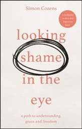 Looking Shame in the Eye: A Path to Understanding, Grace and Freedom