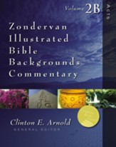 Acts, Volume 2B: Zondervan Illustrated Bible Backgrounds Commentary