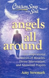 Angels All Around: 101 Inspirational Stories of Miracles, Divine Intervention and Answered Prayers