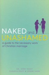 Naked and Unashamed: A Guide to the Necessary Work of Christian Marriage