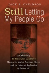 Still Letting My People Go: An Analysis of Eli Washington Caruthers's Manuscript against American Slavery and Its Universal Application of Exodus 10:3