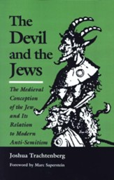 Devil and the Jews: The Medieval Conception of the Jew and Its Relation to Modern Anti-Semitism