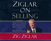 Ziglar on Selling: The Ultimate Handbook for the Complete Sales Professional - abridged audio book on CD