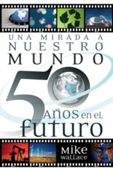 Una Mirada a Nuestro Mundo 50 A1os en el Futuro (The Way We'll Be 50 Years from Today) - eBook