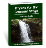 Physics for the Grammar Stage, Teacher Guide,  Updated Edition