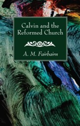 Calvin and the Reformed Church