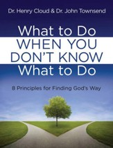 What to Do When You Don't Know What to Do: 8 Principles for Finding God's Way - eBook