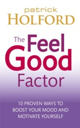 The Feel Good Factor: 10 Proven Ways to Feel Happy and Motivated / Digital original - eBook