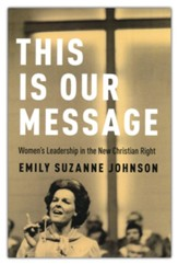This Is Our Message: Women's Leadership in the New Christian Right