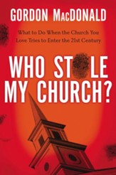 Who Stole My Church?: What to Do When the Church You Love Tries to Enter the 21st Century - eBook