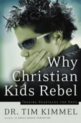 Why Christian Kids Rebel: Trading Heartache for Hope - eBook