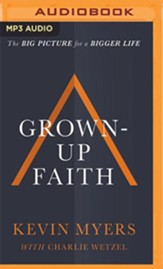Grown-up Faith: The Big Picture for a Bigger Life - unabridged audiobook on MP3-CD