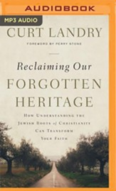 Reclaiming Our Forgotten Heritage: How Understanding the Jewish Roots of Christianity Can Transform Your Faith - unabridged audiobook on MP3-CD