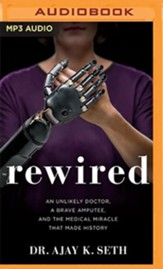 Rewired: An Unlikely Doctor, a Brave Amputee, and the Medical Miracle That Made History - unabridged audiobook on MP3-CD