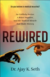 Rewired: An Unlikely Doctor, a Brave Amputee, and the Medical Miracle That Made History - unabridged audiobook on CD