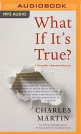 What If It's True?: A Storyteller's Journey with Jesus - unabridged audiobook on MP3-CD