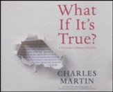 What If It's True?: A Storyteller's Journey with Jesus - unabridged audiobook on CD