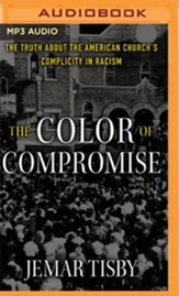 The Color of Compromise: The Truth about the American Church's Complicity in Racism - unabridged audiobook on MP3-CD