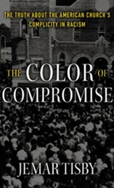 The Color of Compromise: The Truth about the American Church's Complicity in Racism - unabridged audiobook on CD