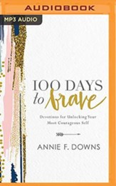 100 Days to Brave: Devotions for Unlocking Your Most Courageous Self - unabridged audiobook on MP3-CD