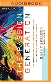 Passion Generation: The Seemingly Reckless, Certainly Disruptive, But Far From Hopeless Millennials - unabridged audiobook on MP3-CD