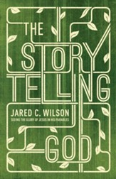 The Storytelling God: Seeing the Glory of Jesus in His Parables - eBook