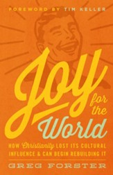 Joy for the World: How Christianity Lost Its Cultural Influence and Can Begin Rebuilding It - eBook