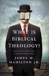 What Is Biblical Theology?: A Guide to the Bible's Story, Symbolism, and Patterns - eBook