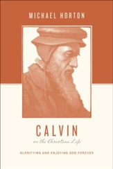 Calvin on the Christian Life: Glorifying and Enjoying God Forever - eBook