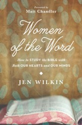 Women of the Word: How to Study the Bible with Both Our Hearts and Our Minds - eBook