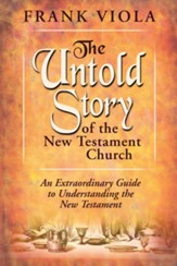 Untold Story of the New Testament Church: An Extraordinary Guide to Understanding the New Testament - eBook