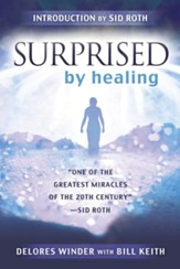 Surprised by Healing: One of the Greatest Healing Miracles of the 21st Century - eBook
