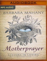 Motherprayer: Lessons in Loving - unabridged audiobook on MP3