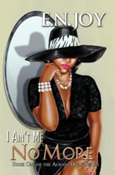 I Ain't Me No More:: Book One of the Always Divas Series