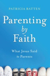 Parenting by Faith: What Jesus Said to Parents