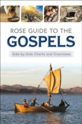 Rose Guide to the Gospels:  Side-by-Side Charts and  Overviews