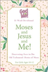 Moses and Jesus and Me! Discovering Jesus in the Old Testament Stories of Moses; for Girls ages 10-12