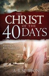 Christ of the 40 Days: Experiencing the Risen, Triumphant Lord - eBook