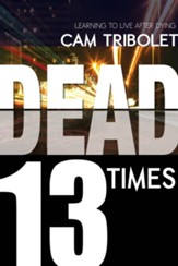 Dead 13 Times: Learning to Live After Dying - eBook