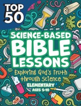 Top 50 Science-Based Bible Lessons