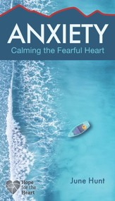 Anxiety: Calming the Fearful Heart